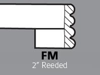 "FM - 2"" Reeded"
